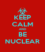 KEEP CALM AND BE NUCLEAR - Personalised Poster A4 size