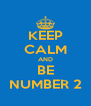 KEEP CALM AND BE NUMBER 2 - Personalised Poster A4 size