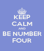 KEEP CALM AND BE NUMBER FOUR - Personalised Poster A4 size