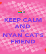 KEEP CALM AND BE NYAN CAT'S FRIEND - Personalised Poster A4 size