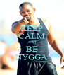 KEEP CALM AND BE NYGGA - Personalised Poster A4 size