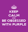KEEP CALM AND BE OBSESSED WITH PURPLE - Personalised Poster A4 size