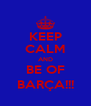KEEP CALM AND BE OF BARÇA!!! - Personalised Poster A4 size