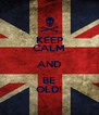 KEEP CALM AND BE OLD! - Personalised Poster A4 size