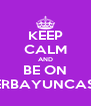 KEEP CALM AND BE ON #4EVERBAYUNCASTEAM - Personalised Poster A4 size