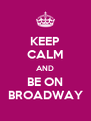 KEEP CALM AND BE ON BROADWAY - Personalised Poster A4 size