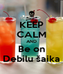 KEEP CALM AND Be on Debilu šaika - Personalised Poster A4 size