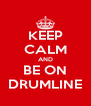 KEEP CALM AND BE ON DRUMLINE - Personalised Poster A4 size