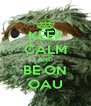 KEEP CALM AND BE ON OAU - Personalised Poster A4 size