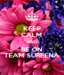 KEEP CALM AND BE ON TEAM SUREENA - Personalised Poster A4 size
