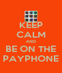 KEEP CALM AND BE ON THE PAYPHONE - Personalised Poster A4 size