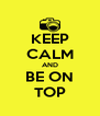 KEEP CALM AND BE ON TOP - Personalised Poster A4 size