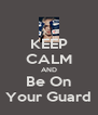 KEEP CALM AND Be On Your Guard - Personalised Poster A4 size