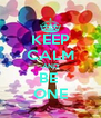 KEEP CALM AND BE  ONE - Personalised Poster A4 size