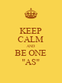 """KEEP CALM AND BE ONE """"AS"""" - Personalised Poster A4 size"""