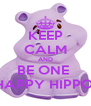 KEEP CALM AND BE ONE  HAPPY HIPPO  - Personalised Poster A4 size