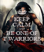 KEEP CALM AND BE ONE OF T WARRIORS - Personalised Poster A4 size