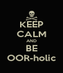 KEEP CALM AND BE OOR-holic - Personalised Poster A4 size