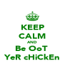 KEEP CALM AND Be OoT  YeR cHiCkEn - Personalised Poster A4 size