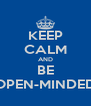 KEEP CALM AND BE OPEN-MINDED - Personalised Poster A4 size