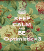 KEEP CALM AND BE  Optimistic<3 - Personalised Poster A4 size