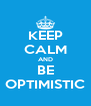 KEEP CALM AND BE OPTIMISTIC - Personalised Poster A4 size