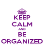 KEEP CALM AND BE ORGANIZED - Personalised Poster A4 size