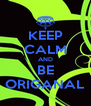 KEEP CALM AND BE ORIGANAL - Personalised Poster A4 size