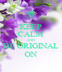 KEEP CALM AND BE ORIGINAL ON - Personalised Poster A4 size