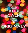 KEEP CALM AND BE ORIGINALY - Personalised Poster A4 size