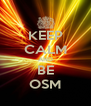 KEEP CALM AND BE OSM - Personalised Poster A4 size