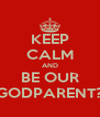KEEP CALM AND BE OUR GODPARENT? - Personalised Poster A4 size