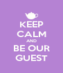 KEEP CALM AND BE OUR GUEST - Personalised Poster A4 size