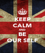KEEP CALM AND BE OUR SELF - Personalised Poster A4 size