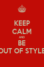 KEEP CALM AND BE OUT OF STYLE - Personalised Poster A4 size