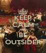 KEEP CALM AND BE OUTSIDER - Personalised Poster A4 size