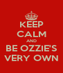 KEEP CALM AND BE OZZIE'S VERY OWN - Personalised Poster A4 size