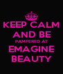 KEEP CALM AND BE PAMPERED AT EMAGINE BEAUTY - Personalised Poster A4 size