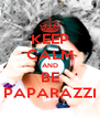 KEEP CALM AND BE PAPARAZZI - Personalised Poster A4 size