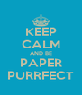 KEEP CALM AND BE PAPER PURRFECT - Personalised Poster A4 size