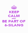 KEEP CALM AND BE PART OF 6-SILANG - Personalised Poster A4 size