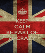 KEEP CALM AND BE PART OF 76 CRAZY - Personalised Poster A4 size