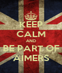 KEEP CALM AND BE PART OF AIMERS - Personalised Poster A4 size
