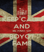 KEEP CALM AND BE PART OF BOYOT FAMS - Personalised Poster A4 size