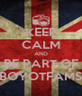 KEEP CALM AND BE PART OF BOYOTFAMS - Personalised Poster A4 size
