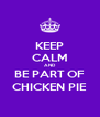 KEEP CALM AND BE PART OF CHICKEN PIE - Personalised Poster A4 size