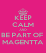 KEEP CALM AND BE PART OF  MAGENTTA - Personalised Poster A4 size