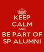 KEEP CALM AND BE PART OF SP ALUMNI - Personalised Poster A4 size