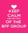 KEEP CALM AND BE PART OF THE  BFF GROUP - Personalised Poster A4 size