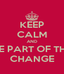 KEEP CALM AND BE PART OF THE CHANGE - Personalised Poster A4 size
